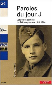 9782290341452: Paroles du Jour J. Lettres et carnets du débarquement, été 1944 (Librio Document)