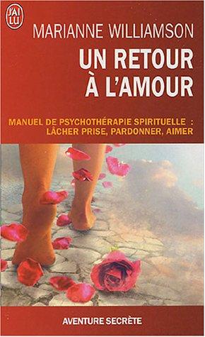 9782290343685: Un retour à l'amour - Manuel de psychothérapie spirituelle : lâcher prise, pardonner, aimer