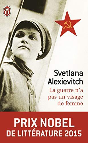 9782290344514: La Guerre n'a pas un Visage de Femme Prix Nobel de Littérature 2015 [ Nobel Prize 2015 ] (French Edition)