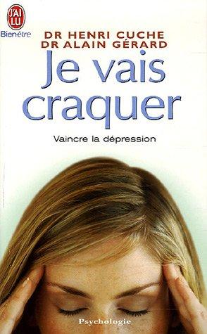 9782290350027: Je vais craquer : Comprendre les déprimés, combattre la dépression (J'ai lu Bien-être)