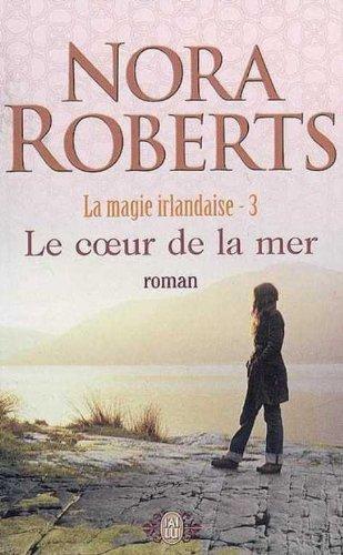 MAGIE IRLANDAISE T.3 ; LE COEUR DE LA MER: ROBERTS, NORA