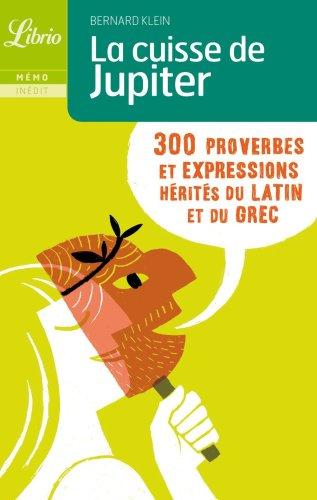 9782290352168: La cuisse de Jupiter : 300 Proverbes et expressions hérités du latin et du grec