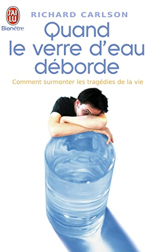 Quand Le Verre D'Eau Deborde/Comment Surmonter Les Tragedies De LA Vie (French Edition) (2290355070) by Carlson, Richard