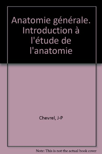 Anatomie générale. L'essentiel du cours. 100 QCM corrigés: Chevrel, ...