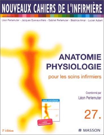 9782294001079: Nouveaux cahiers de l'infirmière, tome 27 : Anatomie, physiologie pour les soins infirmiers, 2e édition