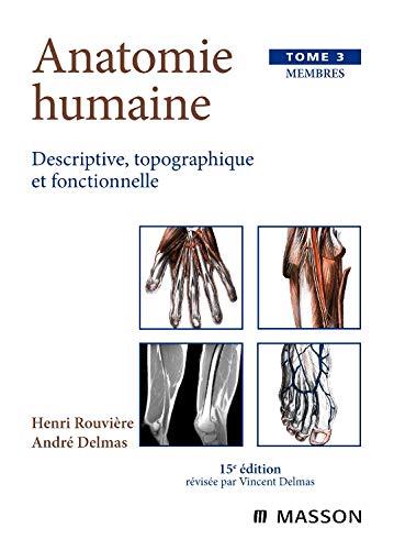 Anatomie humaine descriptive topographique et fonctionnelle, tome 3 : Membres, 15e édition: ...