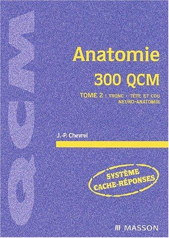 9782294007910: Anatomie, 300 QCM, tome 2 : Anatomie du tronc, anatomie de la t�te et du cou, neuro-anatomie