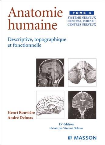 9782294010224: Anatomie humaine descriptive topographique et fonctionnelle, tome 4 : Système nerveux central, voies et centres nerveux, 15e édition