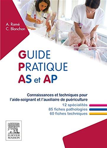 9782294741166: Guide pratique AS et AP: Connaissances et techniques pour l'aide-soignant et l'auxiliaire de puériculture