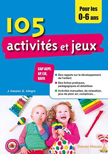 9782294755439: 105 activités et jeux pour les 0-6 ans: CAP AEPE, AP, EJE, BAFA