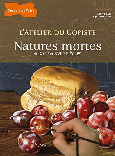 9782295000668: L'atelier du copiste : Natures mortes des XVIIe et XVIIIe siècles