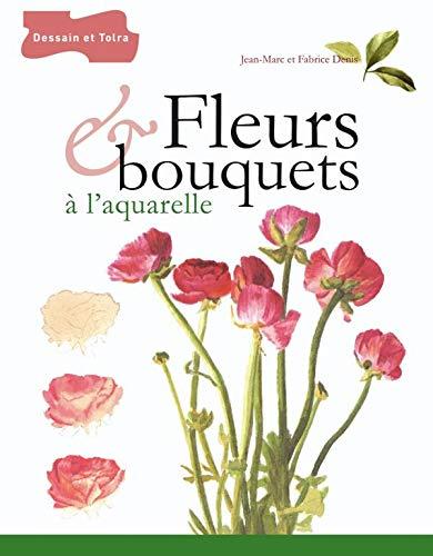 FLEURS ET BOUQUETS A L'AQUARELLE: DENIS, JEAN-MARC ;