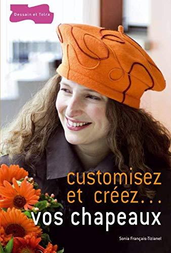 9782295002020: Customisez et cr�ez... vos chapeaux