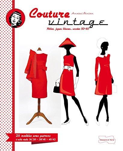 9782295004598: Couture Vintage: Avec patrons à taille réelle en 3 tailles 36/38 – 38/40 – 40/42 (Je couds)