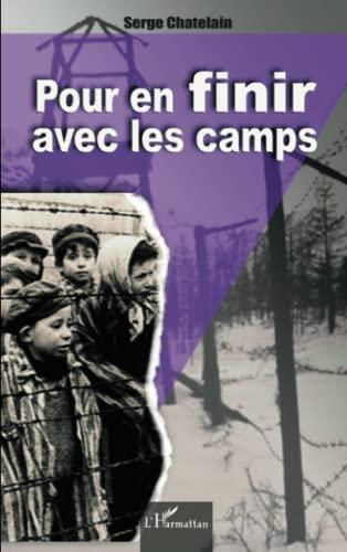 9782296000582: Pour en finir avec les camps : Logique et mécanismes de l'intolérance