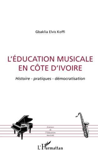 9782296001084: L'éducation musicale en Côte d'Ivoire: Histoire - patiques - démocratisation (French Edition)