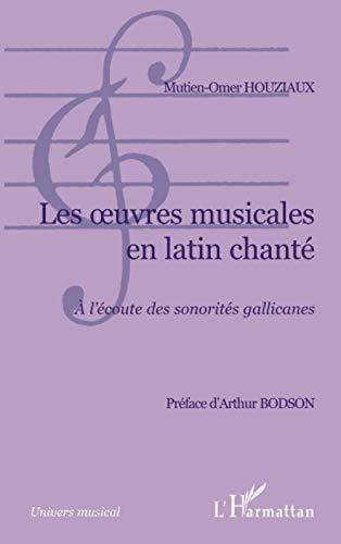 9782296001152: Les oeuvres musicales en latin chanté : à l'écoute des sonorités Gallicanes