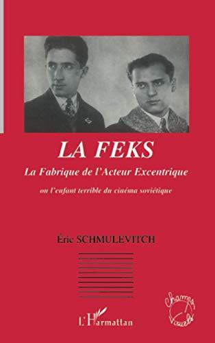 FEKS LA FABRIQUE DE L'ACTEUR EXCENTRIQUE OU: SCHMULEVITCH ERIC