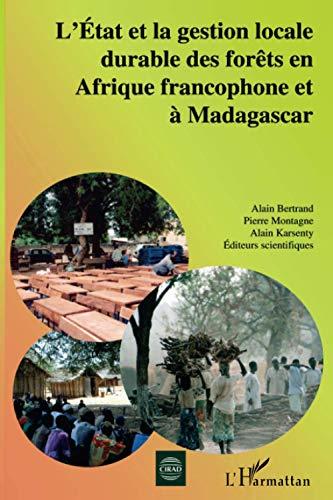 9782296001619: L'Etat et la gestion locale durable des forêts en Afrique francophone et à Madagascar