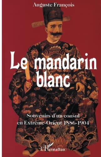 9782296002913: Le mandarin blanc: Souvenirs d'un consul en Extrême-Orient - 1886-1904 (French Edition)