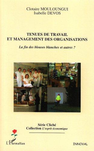 9782296002999: Tenues de travail et management des organisations : la fin des blouses blanches et autres?