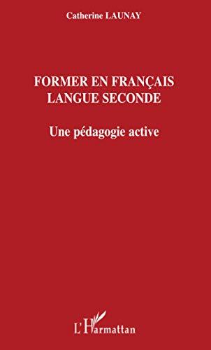 9782296004412: Former en français langue seconde: Une pédagogie active