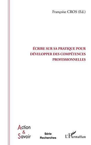 9782296005075: Ecrire sur sa pratique pour développer des compétences professionnelles (French Edition)