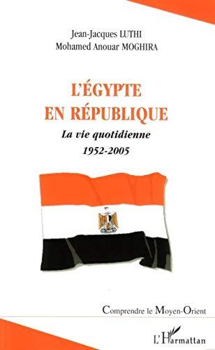 L'Egypte en RÃ publique : la vie: Jean-Jacques Luthi