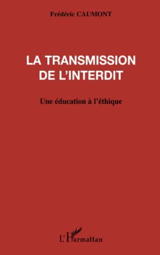 9782296007680: La transmission de l'interdit: Une éducation à l'éthique (French Edition)