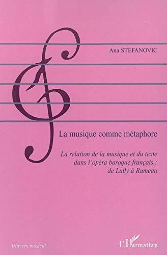 9782296008014: La musique comme métaphore : la relation de la musique et du texte dans l'opéra français : de Lully à Rameau