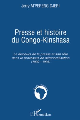 9782296008045: Presse et histoire du Congo-Kinshasa: Le discours de la presse et son rôle dans le processus de démocratisation - (1990-1995) (French Edition)