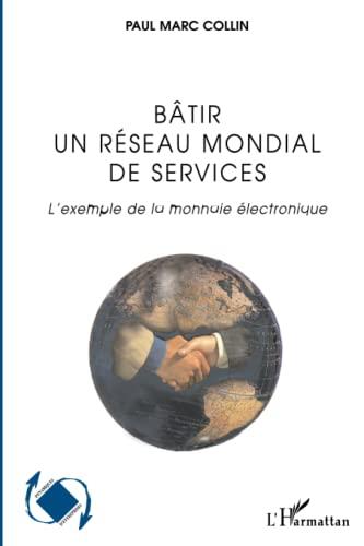 9782296009165: Bâtir un réseau mondial de services: L'exemple de la monnaie électronique (French Edition)