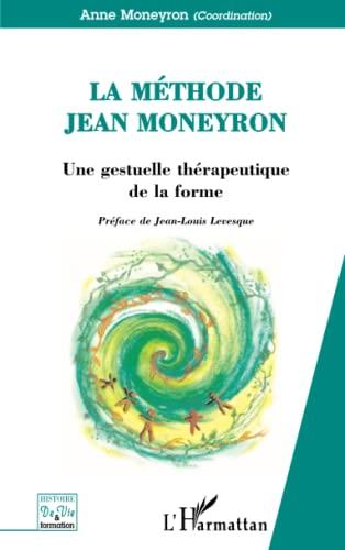 9782296009752: La méthode Jean Moneyron : Une gestuelle thérapeutique de la forme