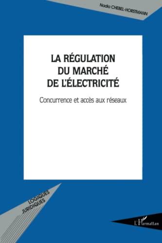 9782296009844: La régulation du marché de l'électricité. : Concurrence et accès aux réseaux