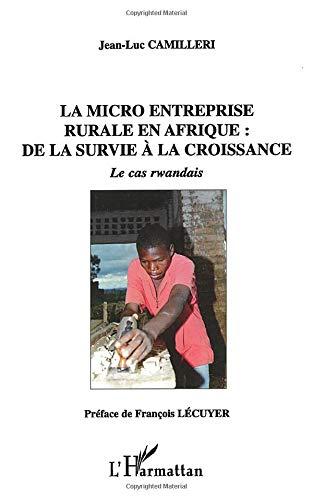9782296009998: La micro entreprise rurale en Afrique: De La Survie À La Croissance - Le Cas Rwandais (French Edition)