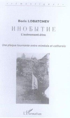 9782296010895: L'autrement être : une plaque tournante entre mimesis et catharsis (French Edition)