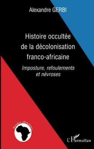 9782296012196: Histoire occultée de la décolonisation franco-africaine: Imposture, refoulements et névroses (French Edition)