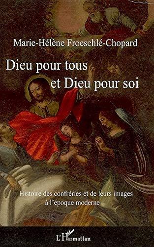 9782296013742: Dieu pour tous et Dieu pour soi: Histoire des confréries et de leurs images à l'époque moderne (French Edition)