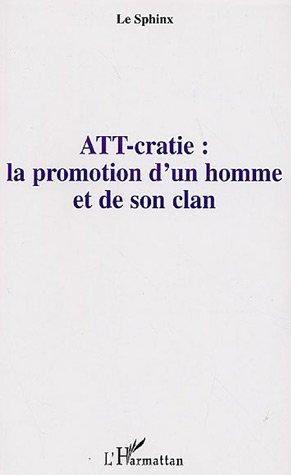 9782296014527: ATT-cratie : la promotion d'un homme et de son clan