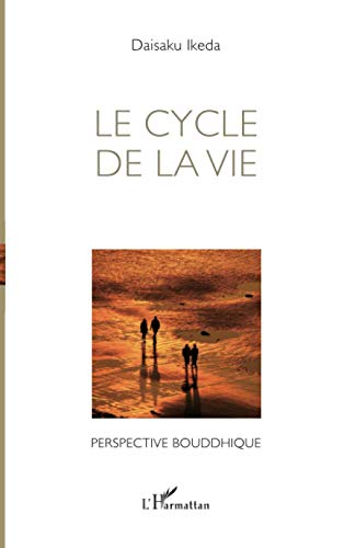 Le cycle de la vie: Perspective bouddhique (French Edition) (9782296014602) by Ikeda, Daisaku
