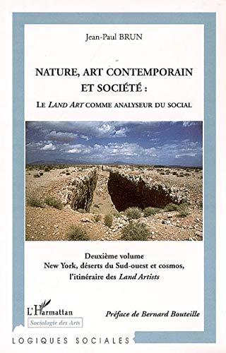 9782296014923: Nature, art contemporain et société : le Land art comme analyseur du social : Volume 2, New York, déserts du Sud-Ouest et cosmos, l'itinéraire des Land Artists