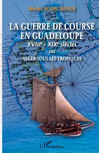 9782296015319: Le guerre de course en Guadeloupe (XVIIIe-XIXe siècles) ou Alger sous les tropiques