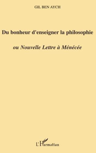 9782296017900: Du bonheur d'enseigner la philosophie ou Nouvelle Lettre � M�n�c�e