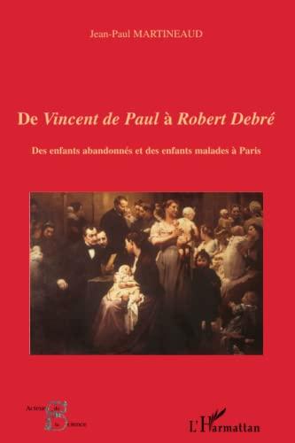 9782296019560: De Vincent de Paul à Robert Debré: Des enfants abandonnés et des enfants malades à Paris (French Edition)