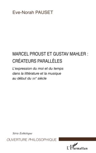 9782296022935: Marcel Proust et Gustav Mahler, cr�ateurs parall�les : L'expression du moi et du temps dans la litt�rature et la musique au d�but du XXe si�cle