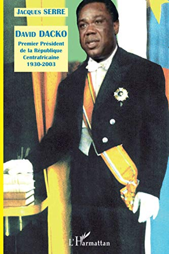 9782296023185: Biographie de David Dacko : Premier président de la République Centrafricaine 1930-2003