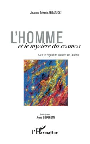 9782296023901: L'Homme et le mystère du cosmos: Sous le regard de Teilhard de Chardin (French Edition)