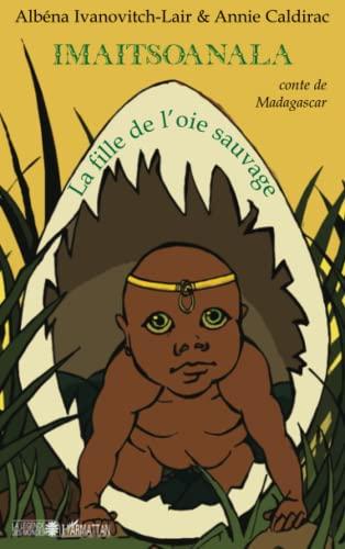 Imaitsoanala : La fille de l'oie sauvage: Annie Caldirac