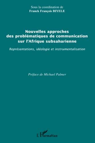9782296024618: Nouvelles approches des probl�matiques de communication sur l'Afrique subsaharienne : Repr�sentations, id�ologie et instrumentalisation