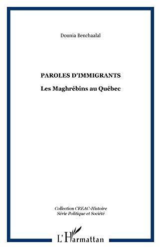9782296024984: Paroles d'immigrants : Les Maghrébins au Québec (CREAC Histoire - Politique et société)